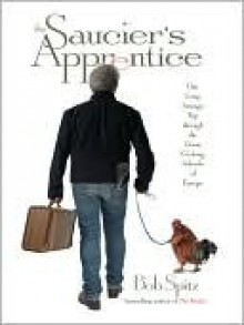 The Saucier's Apprentice: One Long Strange Trip through the Great Cooking Schools of Europe - Bob Spitz
