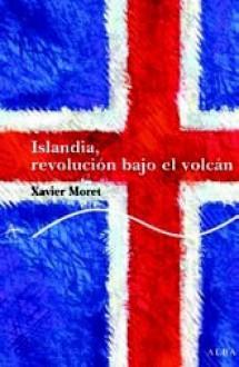Islandia, revolución bajo el volcán - Xavier Moret