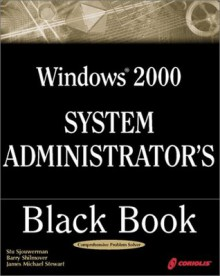 Windows 2000 System Administrator's Black Book: The Systems Administrator's Essential Guide to Installing, Configuring, Operating, and Troubleshooting a Windows 2000 Network - Stu Sjouwerman, Barry Shilmover, James Michael Stewart