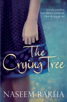 The Crying Tree - Naseem Rakha, Rakha