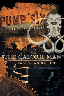 The Calorie Man - Paolo Bacigalupi
