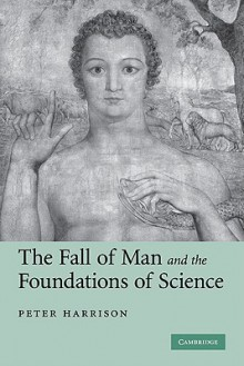 The Fall of Man and the Foundations of Science - Peter Harrison