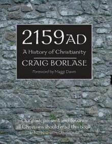 2159 AD: A History of Christianity - Craig Borlase