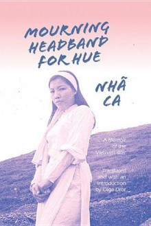 Mourning Headband for Hue: An Account of the Battle for Hue, Vietnam 1968 - Ca Nha, Olga Dror
