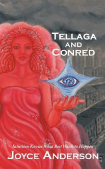 Tellaga and Conred: A Fable for Grownup Kids: Rescuing Your Talents from Constant Comparing - Joyce Anderson