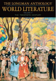 The Longman Anthology of World Literature, Volume F: 20th Century - David Damrosch, April Alliston, Marshall Brown