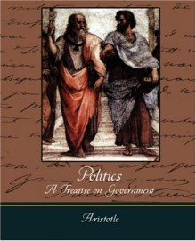 Politics: A Treatise on Government - Aristotle