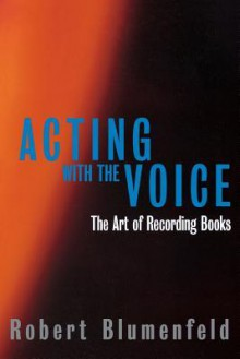 Acting with the Voice: The Art of Recording Books - Robert Blumenfeld