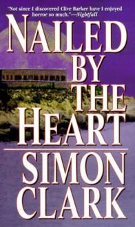 Nailed by the Heart - Simon Clark