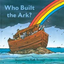Who Built the Ark? - Harriet Ziefert, Richard Brown