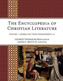 The Encyclopedia of Christian Literature - George Thomas Kurian, James D. Smith III