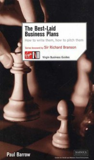 The Best Laid Business Plans: How to Write Them, How to Pitch Them - Paul Barrow, Richard Branson