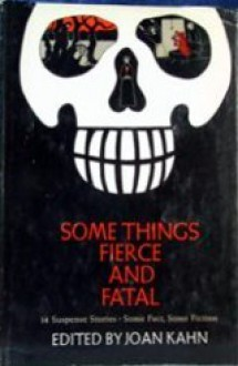 Some Things Fierce and Fatal. - Joan Kahn