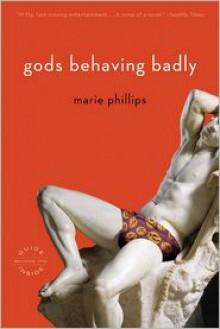 Gods Behaving Badly: A Novel - Marie Phillips