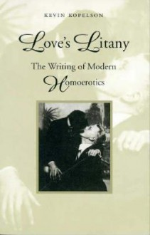 Love's Litany: The Writing of Modern Homoerotics - Kevin Kopelson