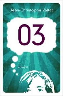 03: A Novel - Jean-Christophe Valtat
