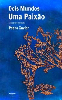 Dois Mundos, Uma Paixão - Pedro Xavier
