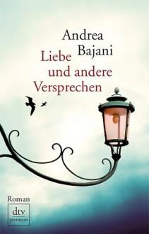 Liebe und andere Versprechen - Andrea Bajani