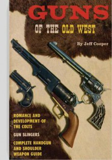 Guns of the Old West - Jeff Cooper, Thel Reed