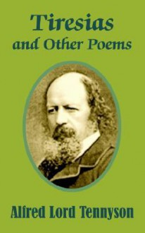 Tiresias and Other Poems - Alfred Tennyson