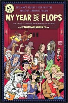 My Year of Flops: The A.V. Club Presents One Man's Journey Deep into the Heart of Cinematic Failure - Nathan Rabin, A.V. A.V. Club (Editor)