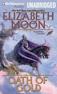 Oath Of Gold (The Deed Of Paksenarrion Series) - Elizabeth Moon, Jennifer Van Dyck