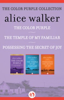 The Color Purple Collection: The Color Purple, The Temple of My Familiar, and Possessing the Secret of Joy - Alice Walker