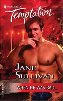 When He Was Bad...: Xmas/New Year (Harlequin Temptation) - Jane Sullivan