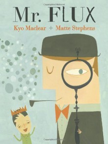 Mr. Flux - Kyo Maclear, Matte Stephens