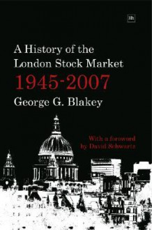 A History of the London Stock Market 1945-2007 - George Blakey