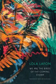 We Are the Birds of the Coming Storm - Lola Lafon, David Ball, Nicole Ball