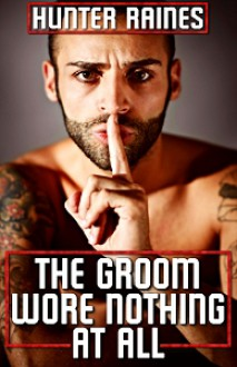 The Groom Wore Nothing at All - Hunter Raines