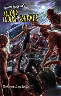 All Our Foolish Schemes: The Creepers Saga Book 2 - Raymond Esposito