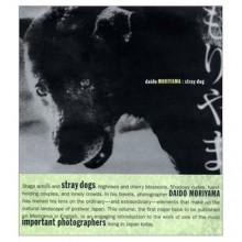 Daido Moriyama: Stray Dog - Daido Moriyama, Sandra Phillips