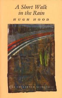 Short Walk in the Rain - Hugh Hood