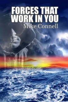Forces That Work in You: 3 Sermons - Mike Connell