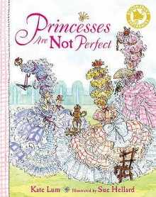 Princesses Are Not Perfect - Kate Lum