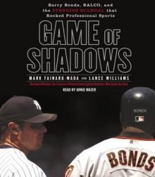 Game of Shadows - Mark Fainaru-Wada, Lance Williams, Arnie Mazer