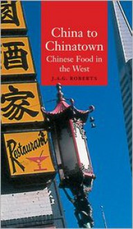 China to Chinatown: Chinese Food in the West - John A.G. Roberts,John A.G. Roberts
