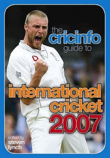 The Cricinfo Guide to International Cricket 2007 - Steven Lynch