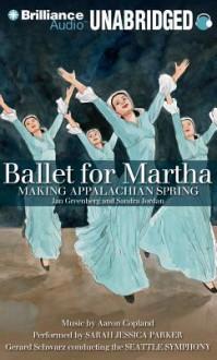 Ballet for Martha: Making Appalachian Spring - Jan Greenberg, Sandra Jordan
