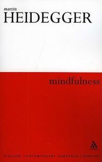 Mindfulness - Martin Heidegger, Parvis Emad, Thomas Kalary