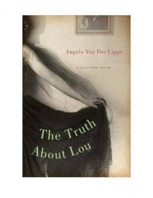 The Truth about Lou: A Novel After Salome - Angela von der Lippe