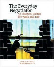 Everyday Negotiator - Michael R. Carrell, Christina Heavrin