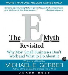The E-Myth Revisited: Why Most Small Businesses Don't Work and (Audio) - Michael E. Gerber