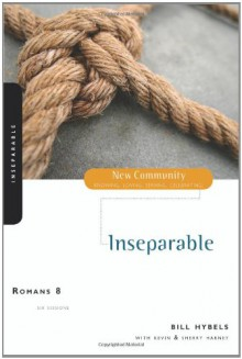 Romans 8: Inseparable (New Community Bible Study Series) - Bill Hybels, Kevin & Sherry Harney