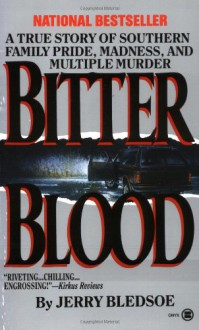 Bitter Blood: A True Story of Southern Family Pride, Madness, and Multiple Murder - Jerry Bledsoe