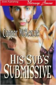His Sub's Submissive - Cooper McKenzie
