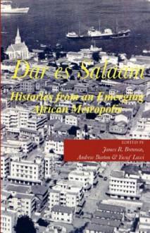 Dar es Salaam. Histories from an Emerging African Metropolis - Yusuf Lawi