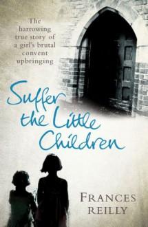 Suffer the Little Children - Frances Reilly